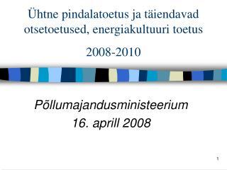 Ühtne pindalatoetus ja täiendavad otsetoetused, energiakultuuri toetus 2008-2010