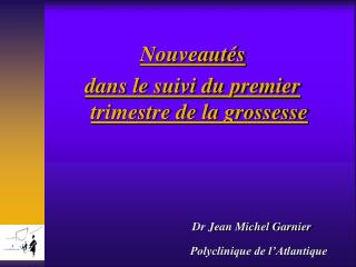 Dr Jean Michel Garnier  Polyclinique de l'Atlantique
