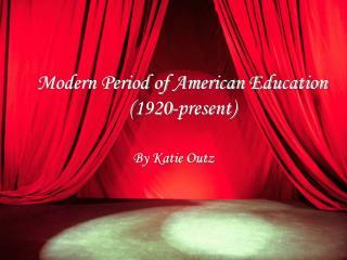 Modern Period of American Education (1920-present)