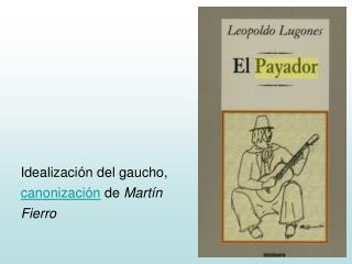 Idealizaci ón del gaucho, canonización de Martín Fierro