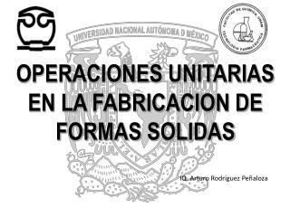 OPERACIONES UNITARIAS EN LA FABRICACION DE FORMAS SOLIDAS
