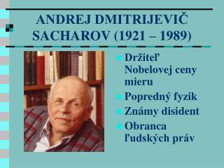 ANDREJ DMITRIJEVIČ SACHAROV (1921 – 1989)