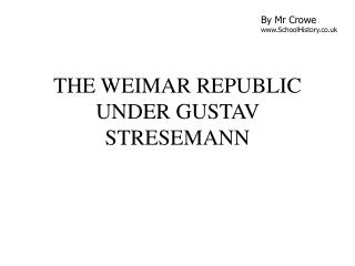 THE WEIMAR REPUBLIC UNDER GUSTAV STRESEMANN