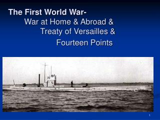 The First World War- War at Home & Abroad & Treaty of Versailles & Fourteen Points