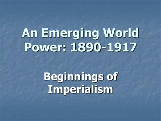 An Emerging World Power: 1890-1917