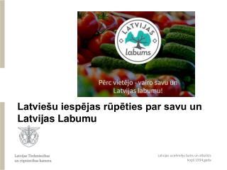 Latviešu iespējas rūpēties par savu un Latvijas Labumu