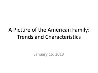 A Picture of the American Family: Trends and Characteristics