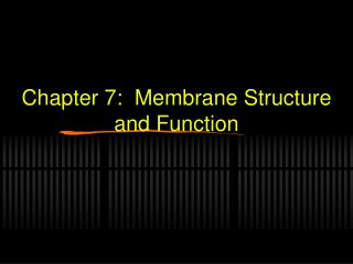 Chapter 7:  Membrane Structure and Function