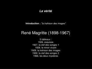 """La vérité Introduction : """"la trahison des images"""" René Magritte (1898-1967) 5 tableaux :"""