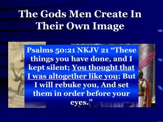 The Gods Men Create In Their Own Image