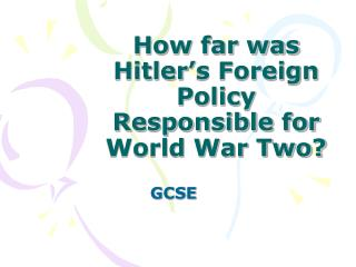 How far was Hitler's Foreign Policy Responsible for World War Two?