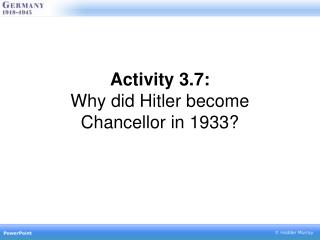 Activity 3.7: Why did Hitler become Chancellor in 1933?