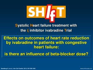 S ystolic H eart failure treatment with the I f inhibitor ivabradine T rial