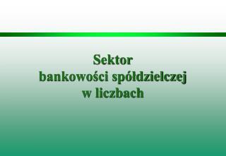 Sektor bankowości spółdzielczej w liczbach