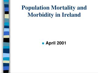 Population Mortality and Morbidity in Ireland