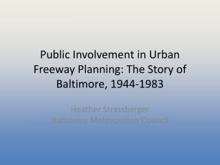 Public Involvement in Urban Freeway Planning: The Story of Baltimore, 1944-1983