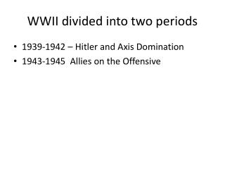WWII divided into two periods
