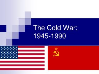The Cold War: 1945-1990