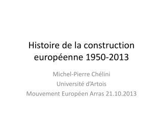 Histoire de la construction européenne 1950-2013