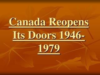 Canada Reopens Its Doors 1946-1979