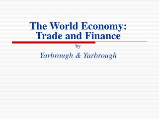 The World Economy: Trade and Finance by Yarbrough & Yarbrough