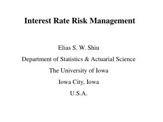 Interest Rate Risk Management  Elias S. W. Shiu Department of Statistics & Actuarial Science