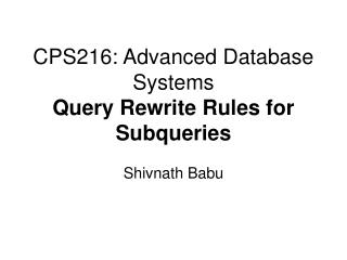 CPS216: Advanced Database Systems Query Rewrite Rules for Subqueries