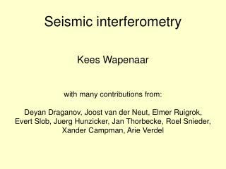 Seismic interferometry Kees Wapenaar with many contributions from: