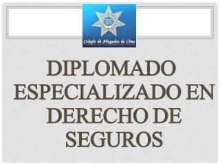 DIPLOMADO ESPECIALIZADO EN DERECHO DE SEGUROS