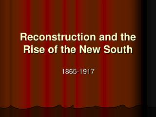 Reconstruction and the Rise of the New South