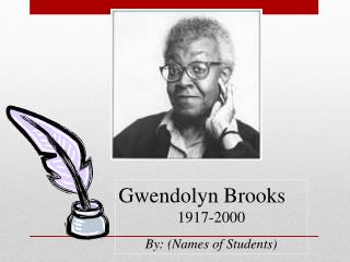 Gwendolyn Brooks  1917-2000  By: (Names of Students)
