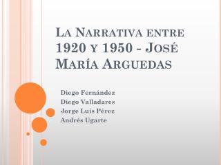 La Narrativa entre 1920 y 1950 - José María Arguedas