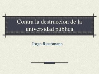 Contra la destrucción de la universidad pública