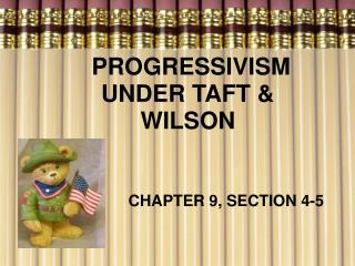 PROGRESSIVISM UNDER TAFT & WILSON