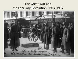 The Great War and the February Revolution, 1914-1917