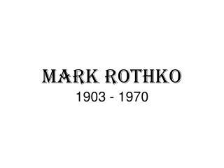 Mark Rothko 1903 - 1970