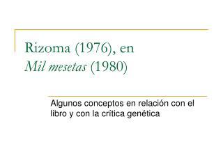 Rizoma (1976), en Mil mesetas (1980)