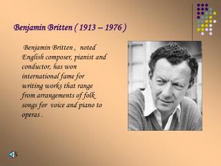 Benjamin Britten ( 1913 – 1976 )