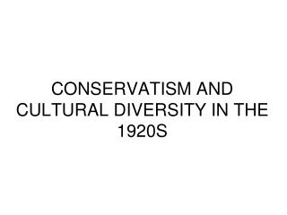 CONSERVATISM AND CULTURAL DIVERSITY IN THE 1920S