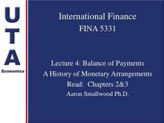 International Finance FINA 5331 Lecture 4: Balance of Payments A History of Monetary Arrangements