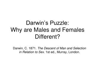 Darwin's Puzzle: Why are Males and Females Different?