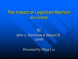 The Impact of Legalized Abortion on Crime