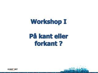 Workshop I På kant eller forkant ?