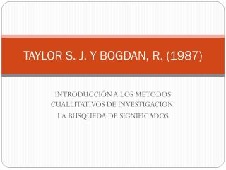 TAYLOR S. J. Y BOGDAN, R. ( 1987)