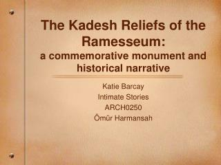 The Kadesh Reliefs of the Ramesseum:  a commemorative monument and historical narrative