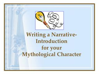 Writing a Narrative- Introduction   for your  Mythological Character