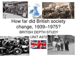 How far did British society change, 1939–1975?