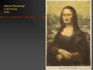 Marcel Duchamp: L.H.O.O.Q. 1919