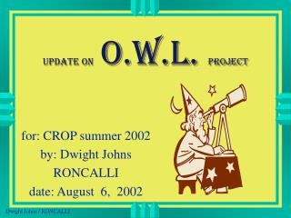 update on    O.W.L.  project
