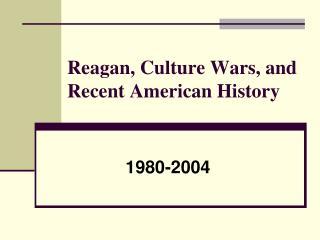 Reagan, Culture Wars, and Recent American History
